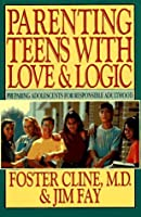 Parenting Teens with Love and Logic: Preparing Adolescents for Responsible Adulthood