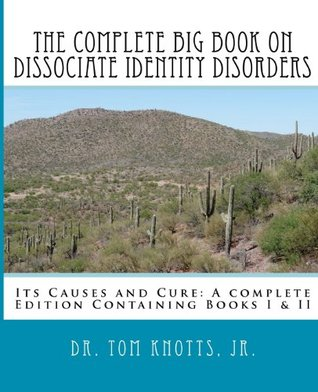 The Complete Big Book On Dissociate Identity DIsorders: Its Causes and Cure A complete Edition Containing Books I & II