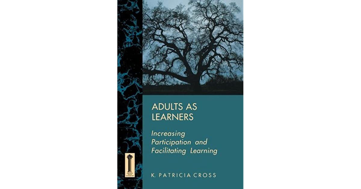 Adults as Learners: Increasing Participation and ...