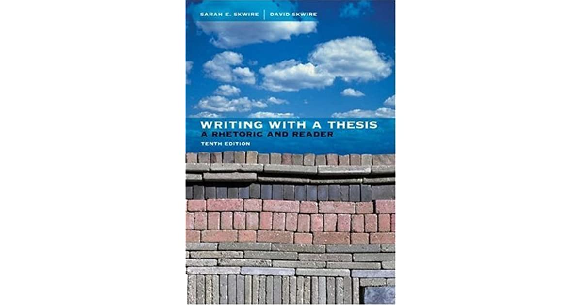 Writing With A Thesis A Rhetoric And Reader By Sarah E Skwire