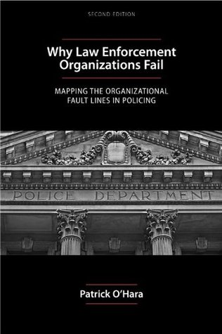 Why Law Enforcement Organizations Fail: Mapping the Organizational Fault Lines in Policing