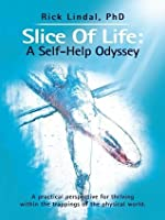 Slice Of Life: A Self-Help Odyssey: A practical perspective for thriving within the trappings of the physical world.