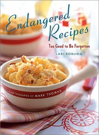 Endangered Recipes by Lari Robling