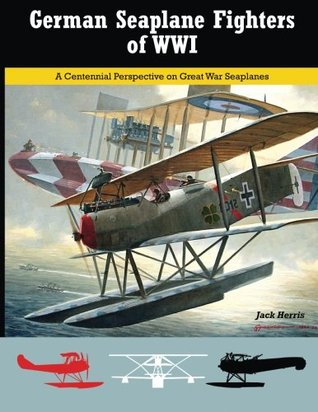 German Seaplane Fighters of WWI: A Centennial Perspective on Great War Seaplanes: 2