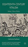 Eighteenth-Century Vitalism: Bodies, Culture, Politics (Palgrave Studies in the Enlightenment, Romanticism and the Cultures of Print)