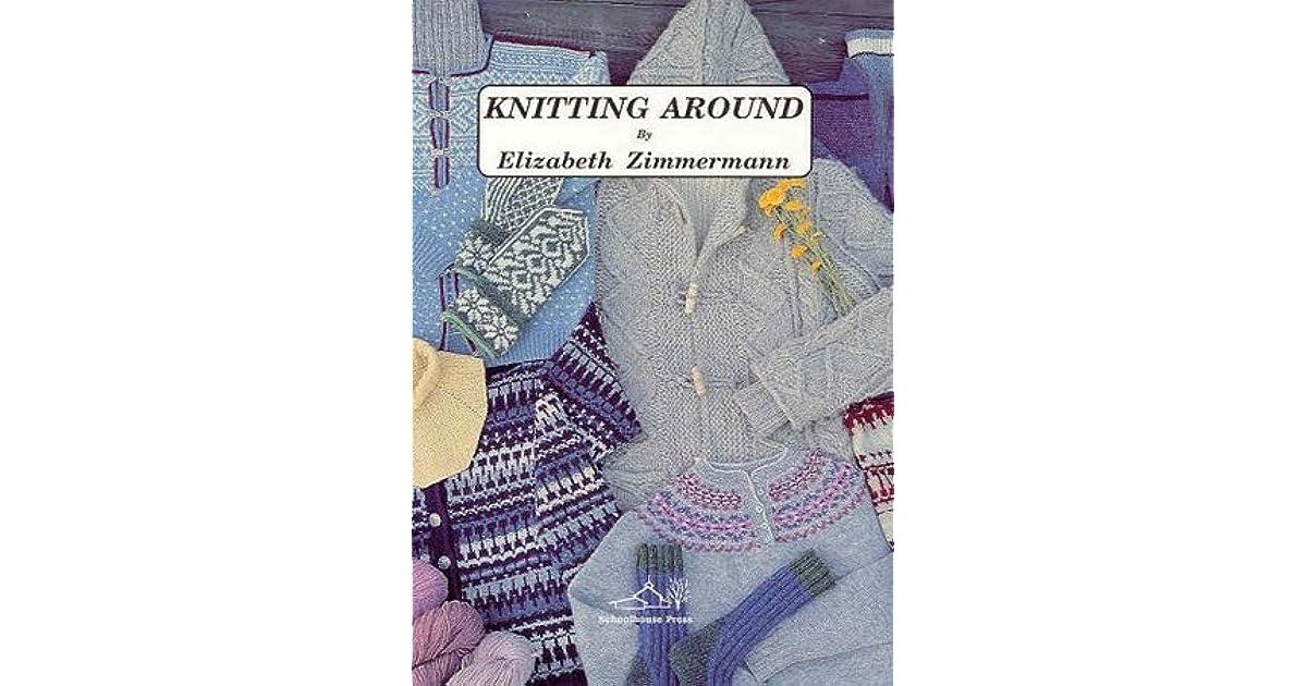 61311ab2d102b8 Knitting Around by Elizabeth Zimmermann