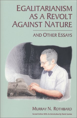 Egalitarianism as a Revolt Against Nature, and Other Essays