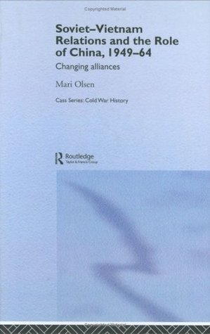 Soviet-Vietnam Relations and the Role of China 1949-64: Changing Alliances (Cold War History)
