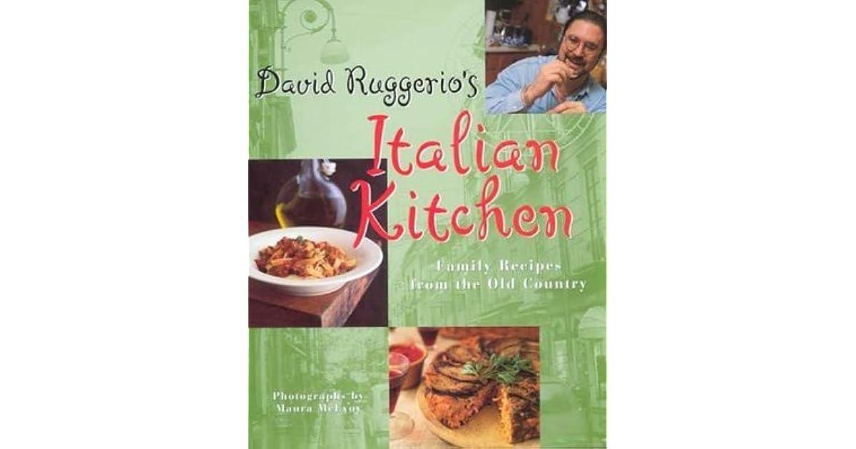 David Ruggerio S Italian Kitchen Family Recipes From The