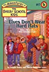 Elves Don't Wear Hard Hats (The Adventures of the Bailey School Kids, #17)