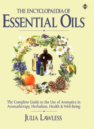 Encyclopedia of Essential Oils: The complete guide to the