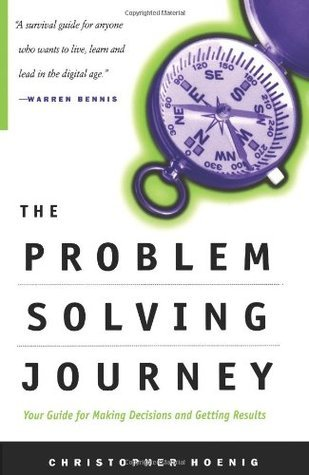 The-Problem-Solving-Journey-Your-Guide-for-Making-Decisions-and-Getting-Results