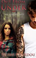 Out From Under (The Lovers Duet, #1)