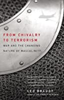 From Chivalry to Terrorism: War and the Changing Nature of Masculinity (Vintage)