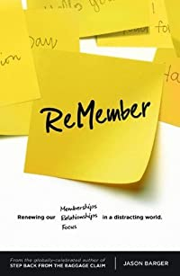ReMember: renewing our memberships, relationships, and focus in a distracting world.