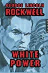 White Power by George Lincoln Rockwell