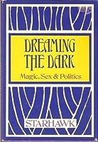 Dreaming the Dark: Magic, Sex, & Politics