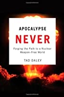 Apocalypse Never: Forging the Path to a Nuclear Weapon-Free World