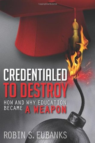 Credentialed to Destroy: How and Why Education Became a Weapon