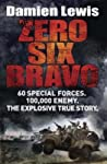 Zero Six Bravo: The Explosive True Story of How 60 Special Forces Survived Against an Iraqi Army of 100,000