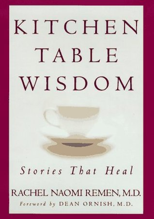 Kitchen Table Wisdom Stories That Heal By Rachel Naomi Remen