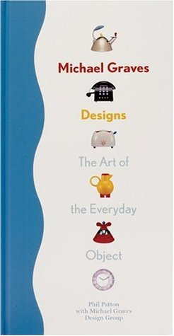 Michael Graves Designs: The Art of the Everday Object by Phil Patton