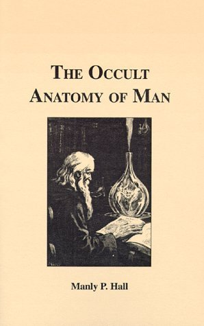 The Occult Anatomy of Man by Manly P  Hall