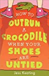 How to Outrun a Crocodile When Your Shoes Are Untied (My Life Is a Zoo, #1)