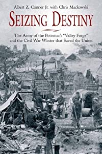 Seizing Destiny: The Army of the Potomac's -Valley Forge- And the Civil War Winter That Saved the Union