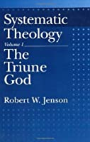 Systematic Theology: Volume 1: The Triune God: The Triune God Vol 1 (Systematic Theology (Oxford Hardcover))