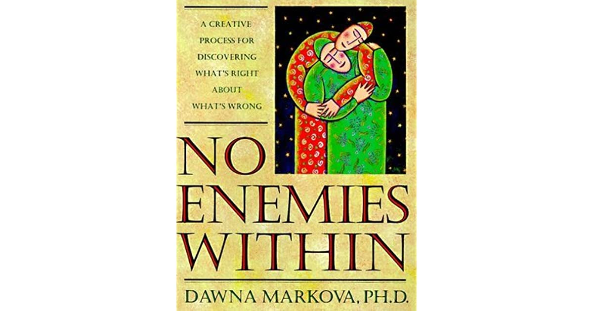 No enemies within a creative process for discovering whats right no enemies within a creative process for discovering whats right about whats wrong by dawna markova fandeluxe Document