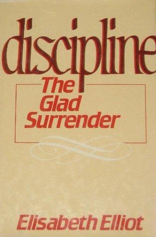 Discipline, the Glad Surrender by Elisabeth Elliot
