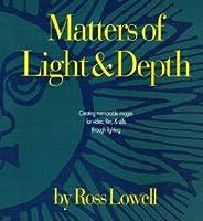 Matters of Light & Depth: Creating Memorable Images for Video, Film & Stills Through Lighting