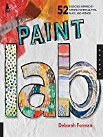 Paint Lab: 52 Exercises Inspired by Artists, Materials, Time, Place, and Method