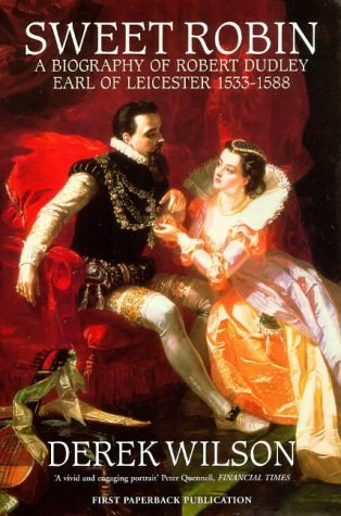 Sweet Robin: A Biography of Robert Dudley, Earl of Leicester 1533-1588