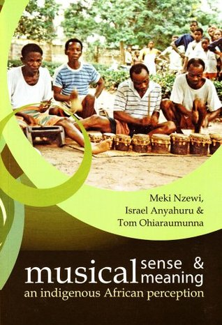 Musical Sense and Musical Meaning: An Indigenous African Perception