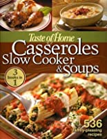 Taste of Home Casseroles Slow Cooker & Soups: 3 Books In 1: 536 Family Pleasing Recipes