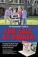 The Homeowner's Guide to for Sale by Owner:: Everything You Need to Know to Sell Your Home Yourself and Save Thousands