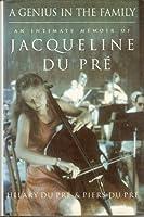 Genius in the Family : An Intimate Memoir of Jacqueline Du Pre
