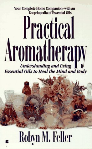 Practical Aromatherapy: Understanding and Using Essential Oils to Heal the Mind and Body