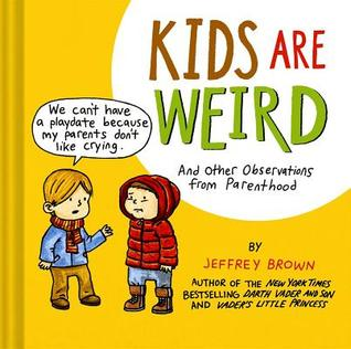 Kids Are Weird: And Other Observations from Parenthood
