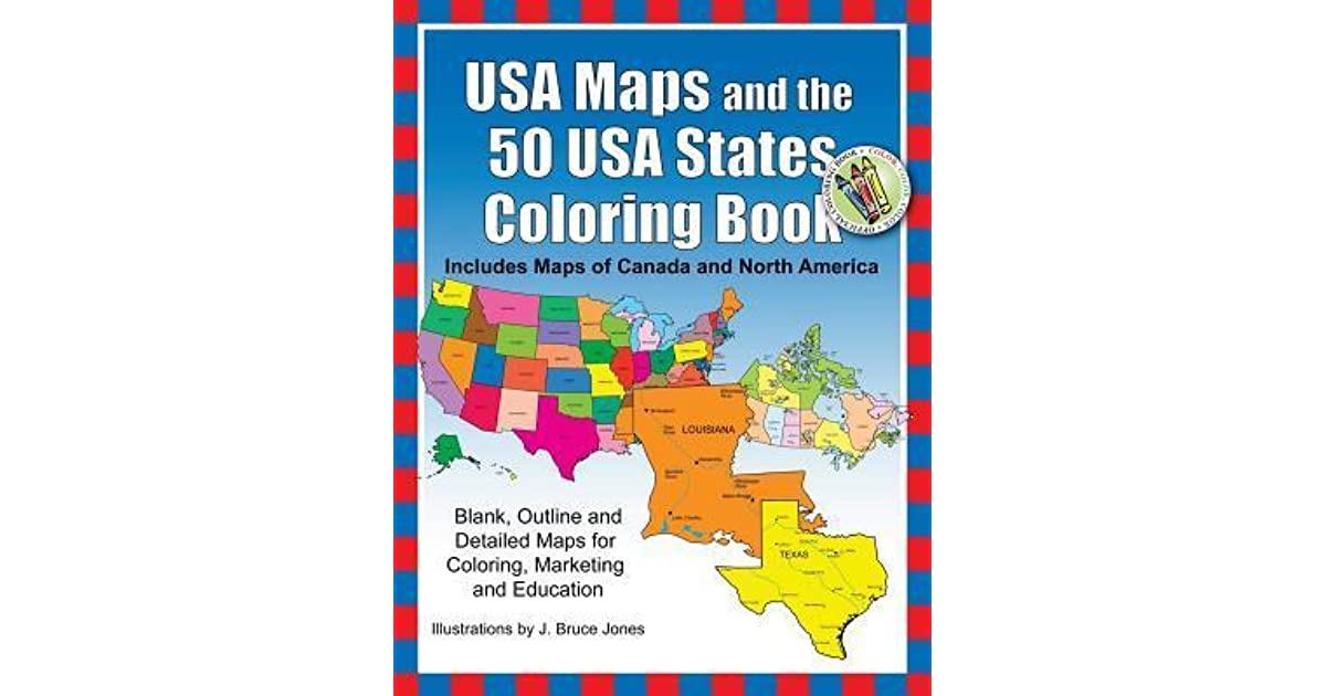 USA Maps And The 50 USA States Coloring Book: Includes Maps Of Canada And  North America By J. Bruce Jones