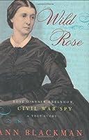 Wild Rose: Rose O'Neale Greenhow, Civil War Spy