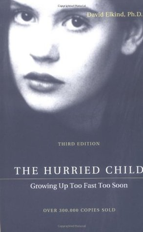 The Hurried Child: Growing Up Too Fast Too Soon