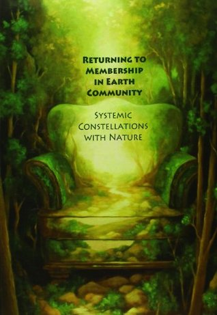 Returning to Membership in Earth Community: Systemic Constellations with Nature