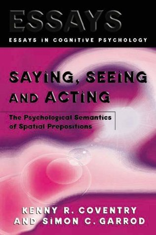 Saying-Seeing-and-Acting-The-Psychological-Semantics-of-Spatial-Prepositions-Essays-in-Cognitive-Psychology-
