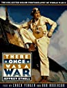 There Once Was a War: 0photographs from the Collection of Jeffrey Ethell