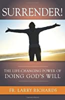 Surrender! The Life Changing Power of Doing God's Will