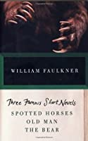 Three Famous Short Novels: Spotted Horses/Old Man/The Bear