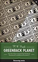 Greenback Planet: How the Dollar Conquered the World and Threatened Civilization as We Know It (Discovering America)